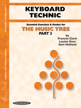The Music Tree: Keyboard Technic; Part 3 (Book) (Piano); #YL00-00380 By Frances Clark; Louise Goss; and Sam Holland