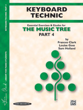 The Music Tree: Keyboard Technic; Part 4 (Book) (Piano); #YL00-00890 By Frances Clark; Louise Goss; and Sam Holland