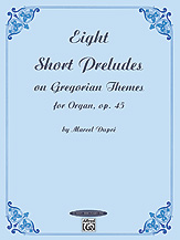 Eight Short Preludes on Gregorian Themes for Organ; Opus 45 (Book) (Organ); Masterwork; #YL00-0604 By Marcel Dupre