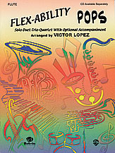 Flex-Ability: Pops; Solo-Duet-Trio-Quartet with Optional Accompaniment (Book); Flute (Flute); #YL00-0622B Arr. Victor Lopez