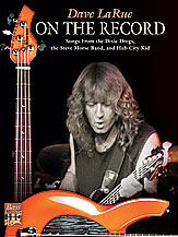 Dave La Rue: On the Record; Songs from the Dixie Dregs; the Steve Morse Band; and Hub City Kid (Book) (Bass Guitar); Jazz/Fusion; #YL00-0745B Transcr. and ed. Dave LaRue and Tim Brown
