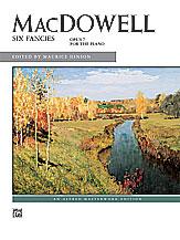 MacDowell: Six Fancies, Opus 7 for the Piano