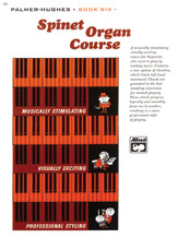 Palmer-Hughes Spinet Organ Course; Book 6 (Book) (Organ); #YL00-106 By Willard A. Palmer and Bill Hughes