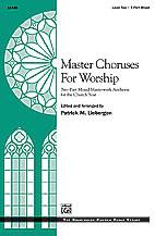 Master Choruses for Worship (Book) (2-Part Mixed) (Choir); Masterwork Arrangement; Sacred; #YL00-11436 Arr. Patrick M. Liebergen