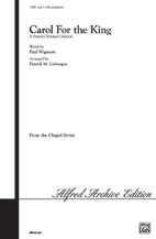 Carol for the King; A French Christmas Chanson (Choral Octavo); Opt. Flute and Hand Drum (SATB) (Choir); Sacred; #YL00-11455 Music by Patrick M. Liebergen