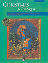 Christmas for Solo Singers; 14 Seasonal Favorites Arranged for Solo Voice and Piano for Recitals and Concerts (Book & CD) (Medium High Voice) (Voice); Sacred; Secular; #YL00-11684 Ed. Jay Althouse