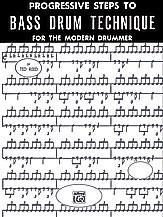 Progressive Steps to Bass Drum Technique for the Modern Drummer