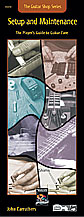 Guitar Shop Series: Setup and Maintenance