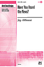 Have You Heard the News? : SATB : Jay Althouse : Sheet Music : 00-23545 : 038081238685