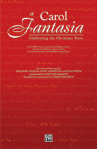 A Carol Fantasia: Celebrating the Christmas Story; For Choir; Congregation; Soloist(s); Narrator; with Optional Unison Children's Choir and Handbell Accompaniment (Choral Score) (SATB) (Choir); Sacred; #YL00-30497 By Benjamin Harlan; Andy Albritton; and