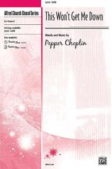 This Won't Get Me Down : SATB : Pepper Choplin : Pepper Choplin : Sheet Music : 00-32315 : 038081347196