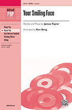 Your Smiling Face : SATB : Ken Berg : James Taylor : James Taylor : Sheet Music : 00-33137 : 038081360454