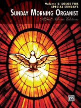 Sunday Morning Organist, Volume 2: Solos for Special Sundays