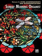 Sunday Morning Organist, Volume 3: Hymn Accompaniments and Reharmonizations