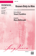 Known Only to Him : SATB : Mary McDonald : Sheet Music : 00-36856 : 038081405957
