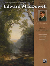 Classics for the Advancing Pianist: Edward MacDowell, Book 3