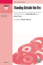Standing Outside the Fire : SSATB, <i>a cappella</i> & Sol : Bryan Sharpe : Jenny Yates : Garth Brooks : Sheet Music : 00-46458 : 038081528373