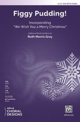 Figgy Pudding! : SSA : Ruth Morris Gray : Sheet Music : 00-48338 : 038081551616