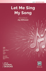 Let Me Sing My Song : SATB :  Jay Althouse : Sheet Music : 00-48810 : 038081561349
