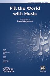 Fill the World with Music : 3-Part Mixed/SAB : David Waggoner : David Waggoner : Sheet Music : 00-48862 : 038081561868