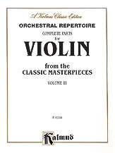 Orchestral Repertoire: Complete Parts for Violin from the Classic Masterpieces, Volume III
