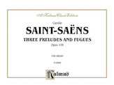 Saint-Saëns: Three Preludes and Fugues, Op. 109