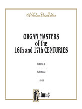 Organ Masters of the 16th and 17th Centuries, Volume II