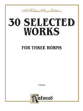 Thirty Selected Works for Three Horns (Mozart, Mendelssohn, Kling, etc.)