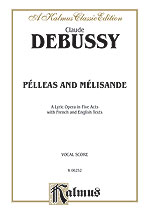 Pelleas and Melisande - A Lyric Opera in Five Acts