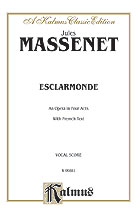 Esclarmonde, An Opera in Four Acts