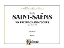 Saint-Saëns: Six Preludes and Fugues, Op. 99 and Op. 109