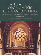 Organ Music for Manuals Only: 46 Works by Bach, Mozart, Franck, Saint-Saens, and Others