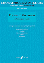 Gwyn Arch : Fly Me to the Moon : SATB : Songbook : 9780571521340 : 12-0571521347