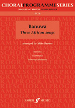 Mike Brewer : Banuwa - Three African Songs : SATB : Songbook : 9780571526550 : 12-0571526551