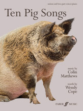 Colin Matthews : Ten Pig Songs : Unison / 2-Part : 01 Songbook : 9780571540099 : 12-0571540090