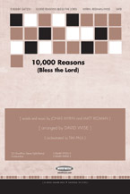 10;000 Reasons (Bless the Lord) (Choral Octavo) (SATB) (Choir); Sacred; #YL31-9247231 By Matt Redman and Jonas Myrin / arr. David Wise