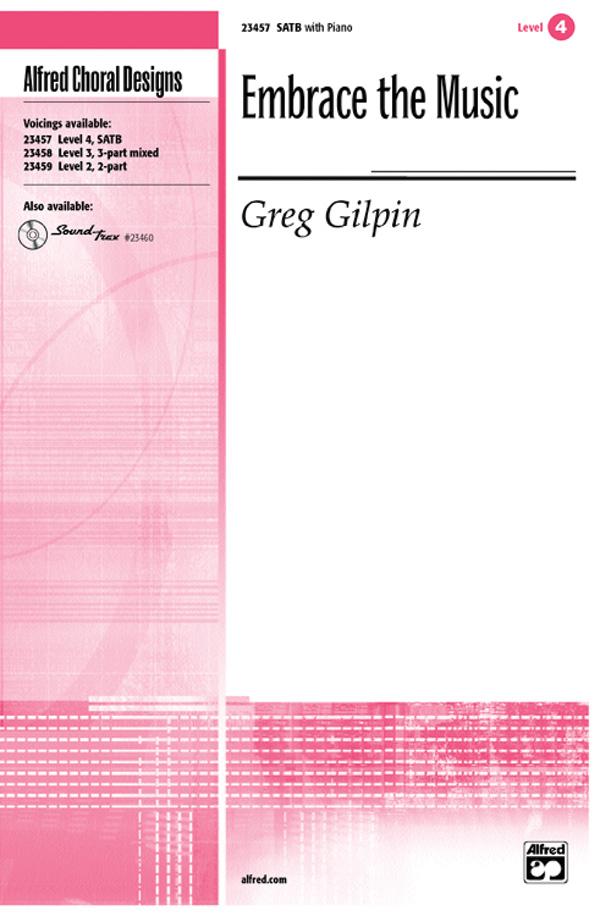Embrace the Music : SATB : Greg Gilpin : Greg Gilpin : Sheet Music : 00-23457 : 038081237817