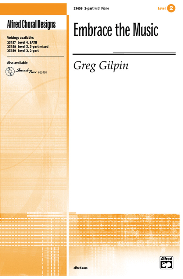 Embrace the Music : 2-Part : Greg Gilpin : Greg Gilpin : Sheet Music : 00-23459 : 038081237831
