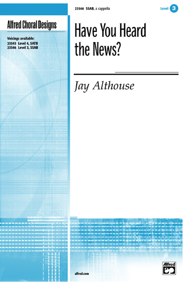 Have You Heard the News? : SSAB : Jay Althouse : Jay Althouse : Sheet Music : 00-23546 : 038081238692