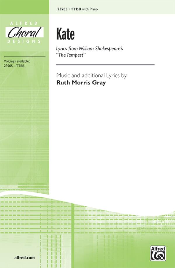 Kate : TTBB : Ruth Morris Gray : Ruth Morris Gray : Sheet Music : 00-23905 : 038081260334