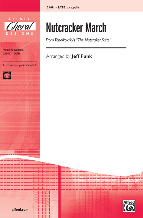 Nutcracker March (from <I>The Nutcracker Suite</I>) : SATB : Jeff Funk : The Nutcracker : Sheet Music : 00-24011 : 038081261201