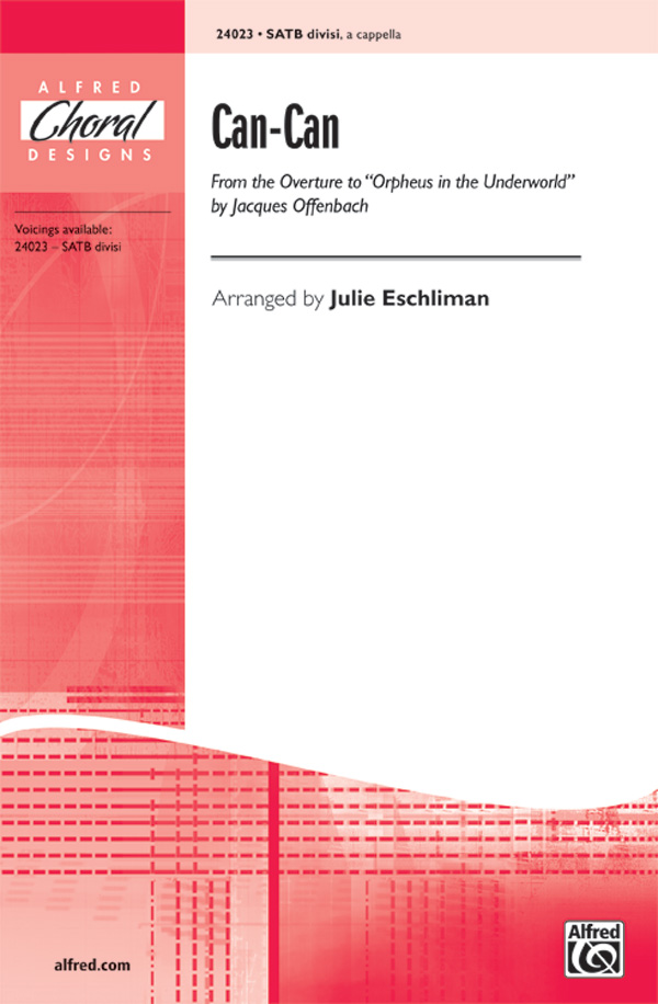 Can-Can (from the Overture to <I>Orpheus in the Underworld</I>) : SATB divisi : Julie Eschliman : Jacques Offenbach : Sheet Music : 00-24023 : 038081261324