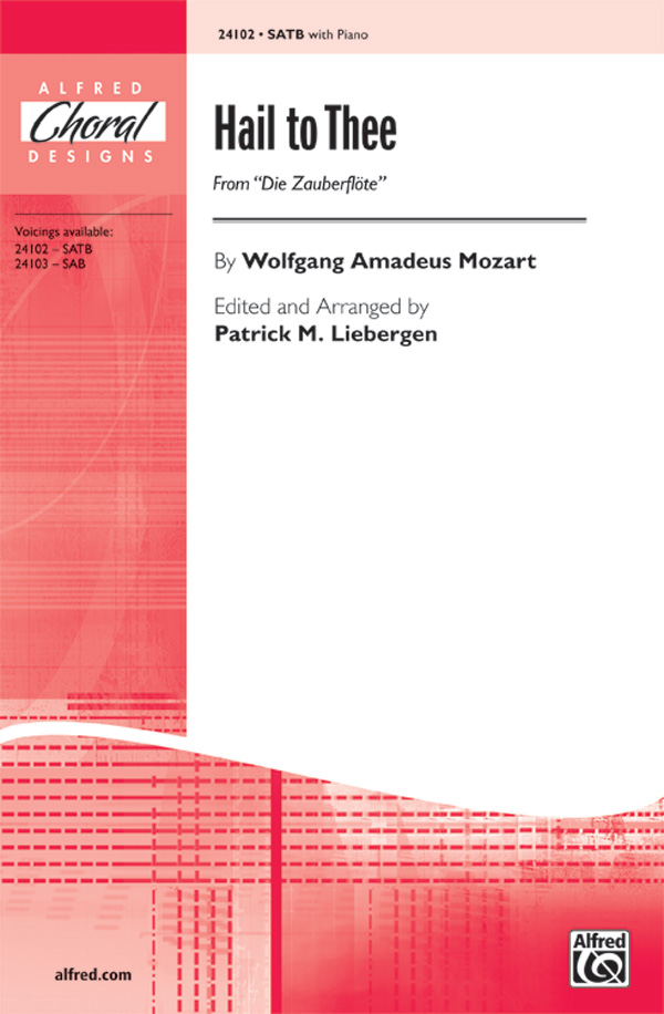 Hail to Thee : SATB : Patrick Liebergen : Wolfgang Amadeus Mozart : Sheet Music : 00-24102 : 038081262093
