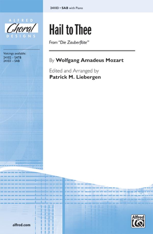 Hail to Thee : SAB : Patrick M. Liebergen : Wolfgang Amadeus Mozart : Sheet Music : 00-24103 : 038081262109