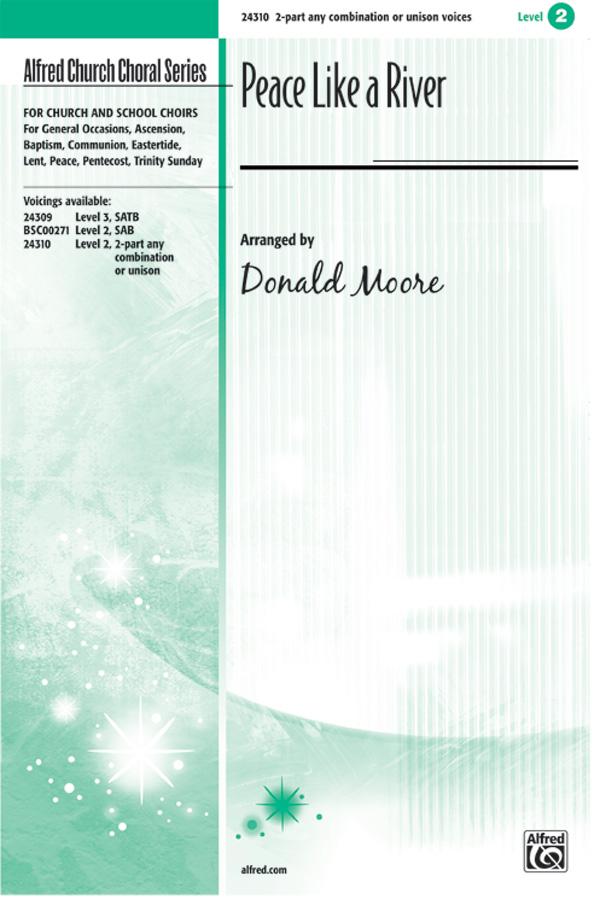 Peace Like a River : Unison : Donald Moore : Sheet Music : 00-24310 : 038081264707
