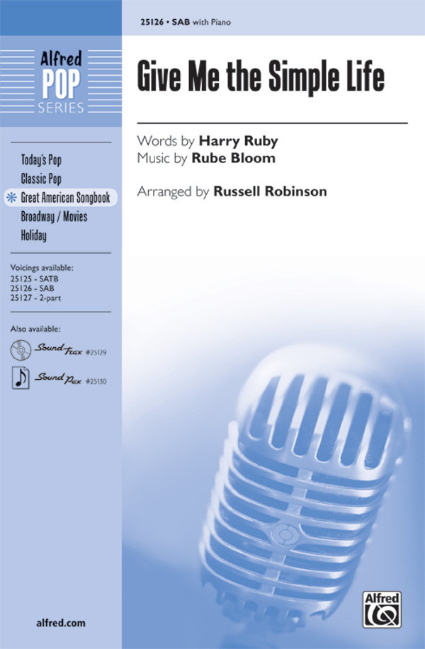 Give Me the Simple Life : SAB : Russell L. Robinson : Rube Bloom : Sheet Music : 00-25126 : 038081266213