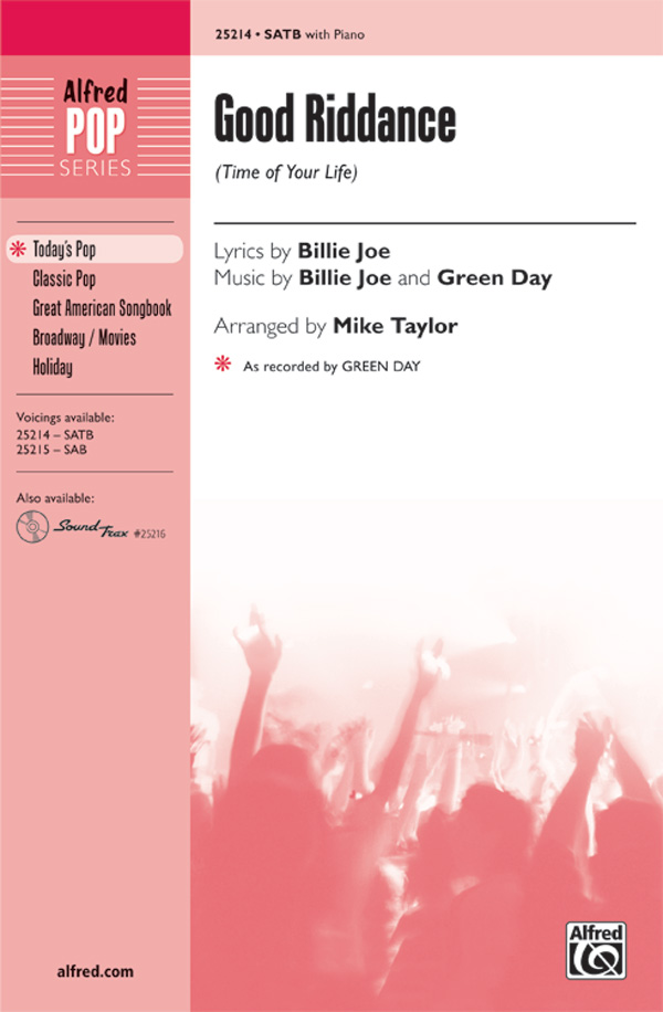 Good Riddance (Time of Your Life) : SATB : Mike Taylor : Billie Joe Armstrong : Green Day : Showtrax CD : 00-25214 : 038081267050