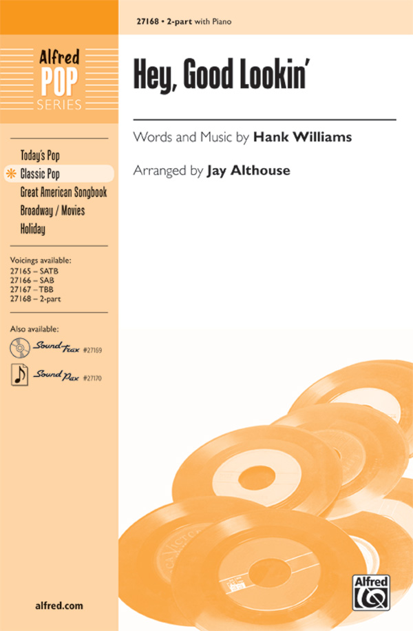 Hey, Good Lookin' : 2-Part : Jay Althouse : Hank Williams : Hank Williams : Sheet Music : 00-27168 : 038081294285