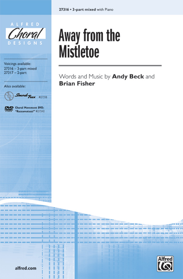 Away from the Mistletoe : 3-Part Mixed : Andy Beck : Brian Fisher : Sheet Music : 00-27316 : 038081295763