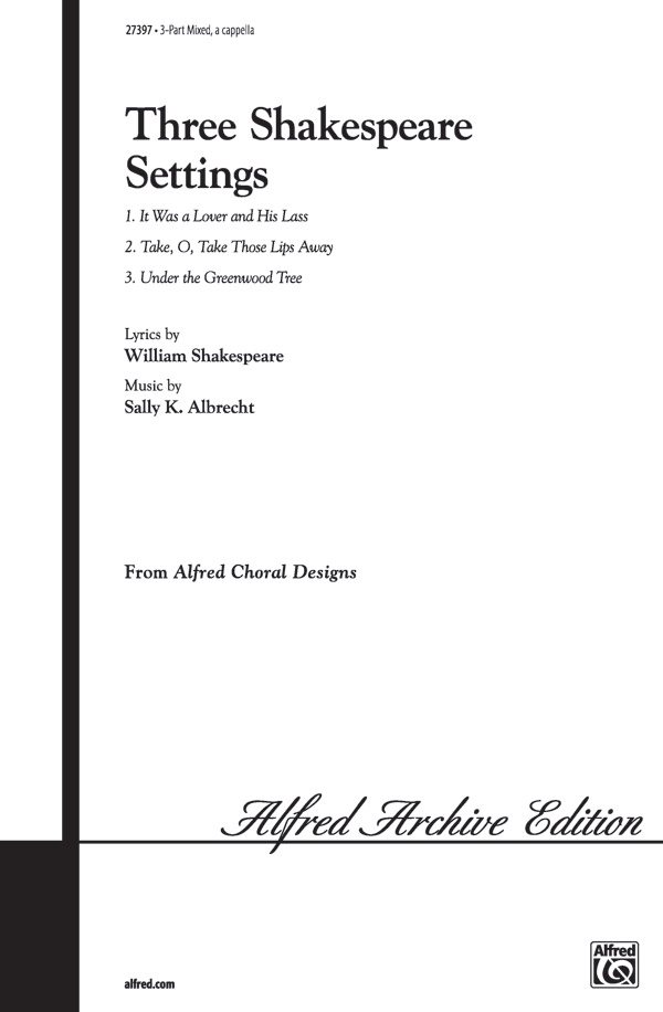 Three Shakespeare Settings : 3-Part Mixed, <i>a cappella</i : Sally K. Albrecht : Sally K. Albrecht : Sheet Music : 00-27397 : 038081296562